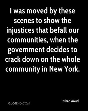 I was moved by these scenes to show the injustices that befall our communities, when the government decides to crack down on the whole community in New York.