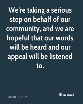 We're taking a serious step on behalf of our community, and we are hopeful that our words will be heard and our appeal will be listened to.