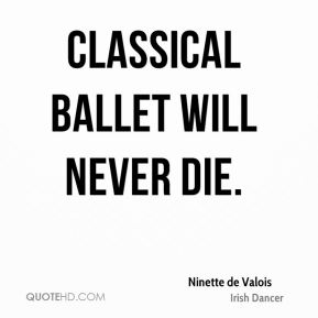 Classical ballet will never die.
