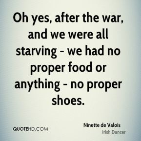 Oh yes, after the war, and we were all starving - we had no proper food or anything - no proper shoes.