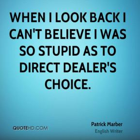When I look back I can't believe I was so stupid as to direct Dealer's Choice.