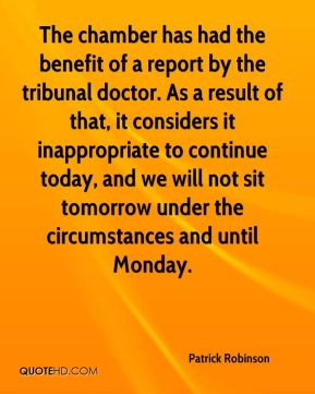 The chamber has had the benefit of a report by the tribunal doctor. As a result of that, it considers it inappropriate to continue today, and we will not sit tomorrow under the circumstances and until Monday.