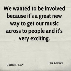 We wanted to be involved because it's a great new way to get our music across to people and it's very exciting.