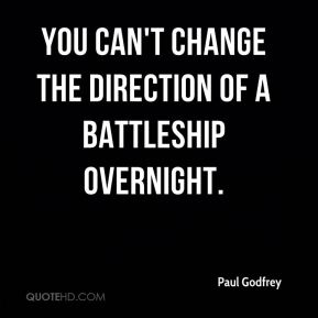 You can't change the direction of a battleship overnight.