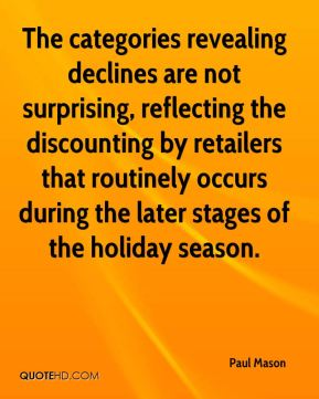 Paul Mason  - The categories revealing declines are not surprising, reflecting the discounting by retailers that routinely occurs during the later stages of the holiday season.