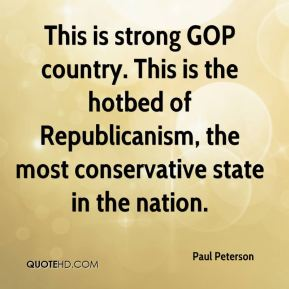 This is strong GOP country. This is the hotbed of Republicanism, the most conservative state in the nation.