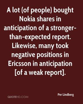 Per Lindberg  - A lot (of people) bought Nokia shares in anticipation of a stronger-than-expected report. Likewise, many took negative positions in Ericsson in anticipation [of a weak report].
