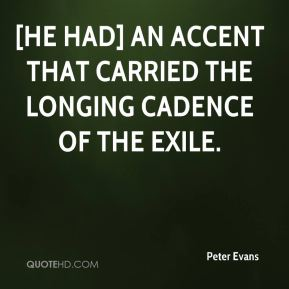 Peter Evans  - [He had] an accent that carried the longing cadence of the exile.