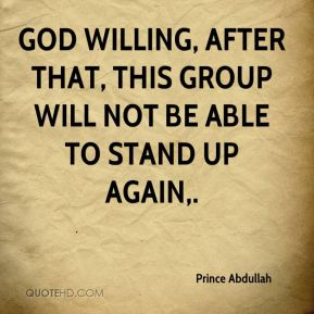 Prince Abdullah  - God willing, after that, this group will not be able to stand up again.
