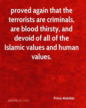 proved again that the terrorists are criminals, are blood thirsty, and devoid of all of the Islamic values and human values.