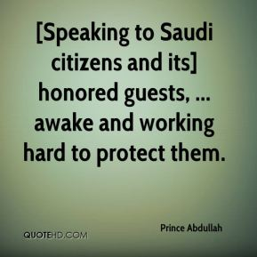 [Speaking to Saudi citizens and its] honored guests, ... awake and working hard to protect them.
