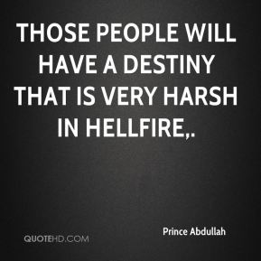 Those people will have a destiny that is very harsh in hellfire.