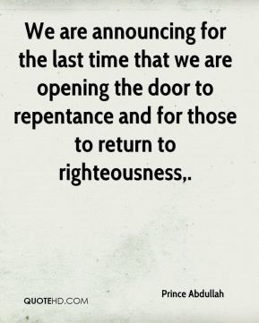 Prince Abdullah  - We are announcing for the last time that we are opening the door to repentance and for those to return to righteousness.