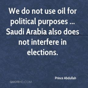 We do not use oil for political purposes ... Saudi Arabia also does not interfere in elections.
