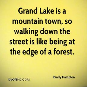 Randy Hampton  - Grand Lake is a mountain town, so walking down the street is like being at the edge of a forest.