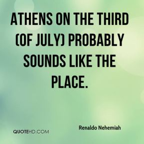 Athens on the third (of July) probably sounds like the place.