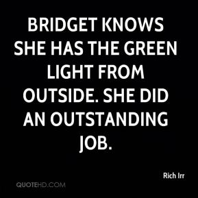 Rich Irr  - Bridget knows she has the green light from outside. She did an outstanding job.