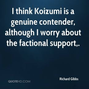 I think Koizumi is a genuine contender, although I worry about the factional support.
