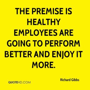The premise is healthy employees are going to perform better and enjoy it more.