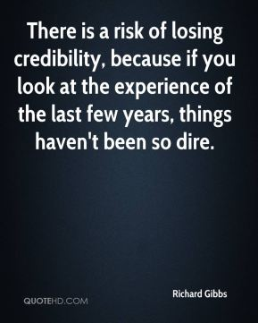 There is a risk of losing credibility, because if you look at the experience of the last few years, things haven't been so dire.