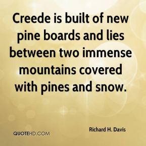 Creede is built of new pine boards and lies between two immense mountains covered with pines and snow.