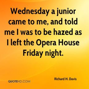 Wednesday a junior came to me, and told me I was to be hazed as I left the Opera House Friday night.