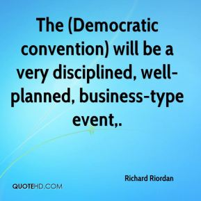 The (Democratic convention) will be a very disciplined, well-planned, business-type event.