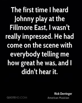 The first time I heard Johnny play at the Fillmore East, I wasn't really impressed. He had come on the scene with everybody telling me how great he was, and I didn't hear it.