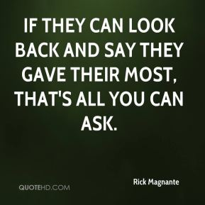 If they can look back and say they gave their most, that's all you can ask.