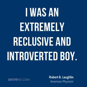 I was an extremely reclusive and introverted boy.