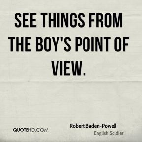 See things from the boy's point of view.