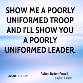 Show me a poorly uniformed troop and I'll show you a poorly uniformed leader.