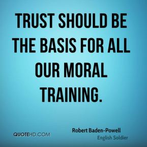 Trust should be the basis for all our moral training.