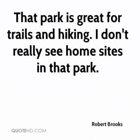 Robert Brooks  - That park is great for trails and hiking. I don't really see home sites in that park.