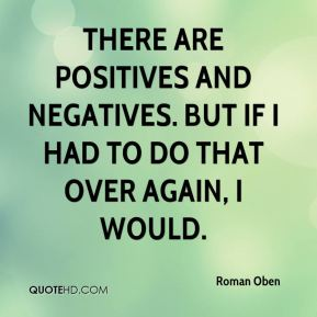 There are positives and negatives. But if I had to do that over again, I would.