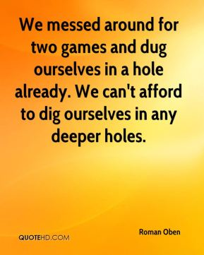 We messed around for two games and dug ourselves in a hole already. We can't afford to dig ourselves in any deeper holes.