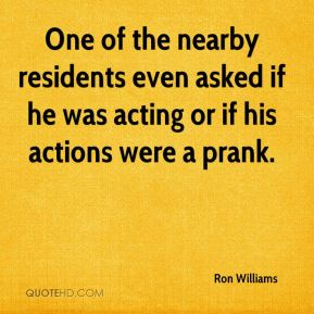 One of the nearby residents even asked if he was acting or if his actions were a prank.