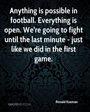 Anything is possible in football. Everything is open. We're going to fight until the last minute - just like we did in the first game.