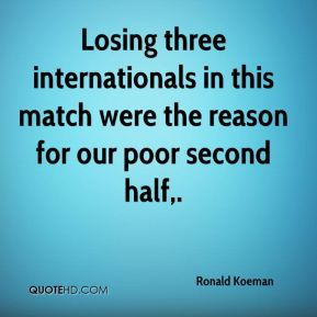 Losing three internationals in this match were the reason for our poor second half.