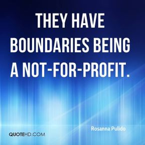 Rosanna Pulido  - They have boundaries being a not-for-profit.