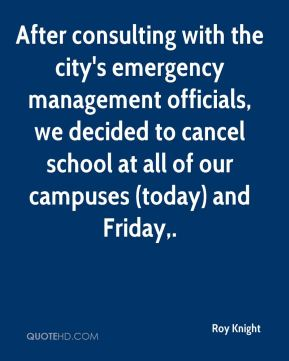 After consulting with the city's emergency management officials, we decided to cancel school at all of our campuses (today) and Friday.