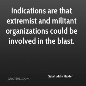 Salahuddin Haider  - Indications are that extremist and militant organizations could be involved in the blast.