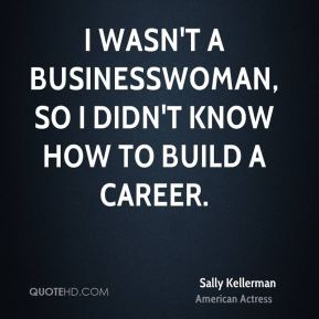 I wasn't a businesswoman, so I didn't know how to build a career.