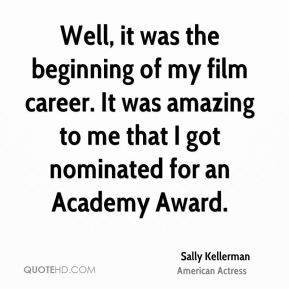 Well, it was the beginning of my film career. It was amazing to me that I got nominated for an Academy Award.