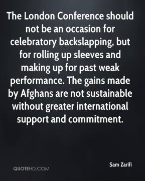 Sam Zarifi  - The London Conference should not be an occasion for celebratory backslapping, but for rolling up sleeves and making up for past weak performance. The gains made by Afghans are not sustainable without greater international support and commitment.