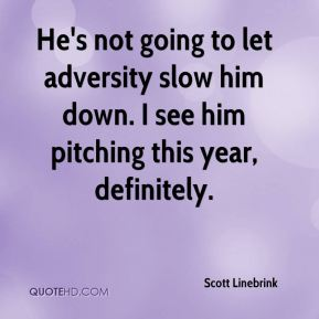 He's not going to let adversity slow him down. I see him pitching this year, definitely.