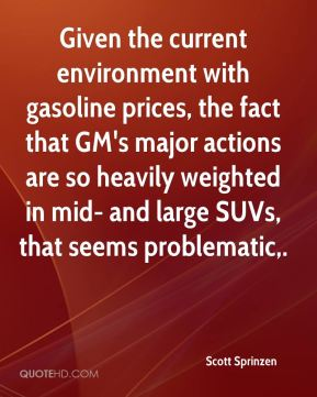 Scott Sprinzen  - Given the current environment with gasoline prices, the fact that GM's major actions are so heavily weighted in mid- and large SUVs, that seems problematic.