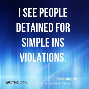 I see people detained for simple INS violations.