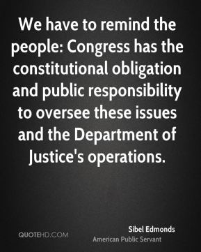 We have to remind the people: Congress has the constitutional obligation and public responsibility to oversee these issues and the Department of Justice's operations.