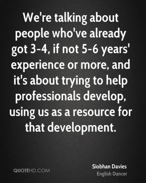 We're talking about people who've already got 3-4, if not 5-6 years' experience or more, and it's about trying to help professionals develop, using us as a resource for that development.